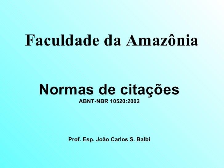 Faculdade da Amazônia Normas de citações ABNT-NBR 10520:2002 Prof. Esp. João Carlos S. Balbi