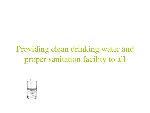 Providing clean drinking water and proper sanitation facility to all