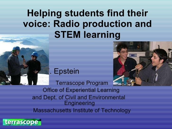 Helping students find their voice: Radio production and STEM learning Ari W. Epstein  Terrascope Program Office of Experie...