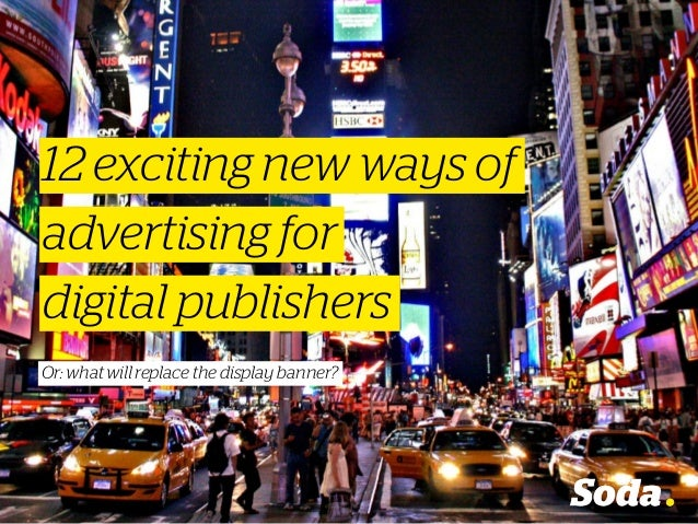 advertising for Or: what will replace the display banner? 12 exciting new ways of digital publishers
