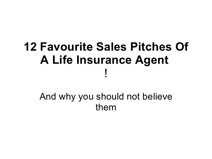 12 Favourite Sales Pitches Of A Life Insurance Agent  ! And why you should not believe them