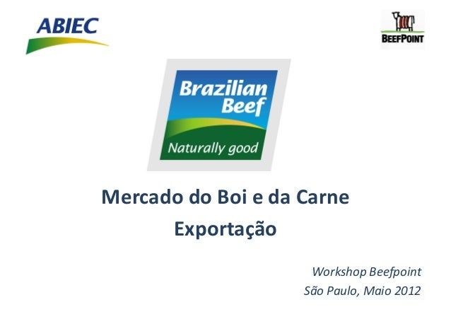Mercado	  do	  Boi	  e	  da	  Carne	        Exportação	                                      Workshop	  Beefpoint	        ...