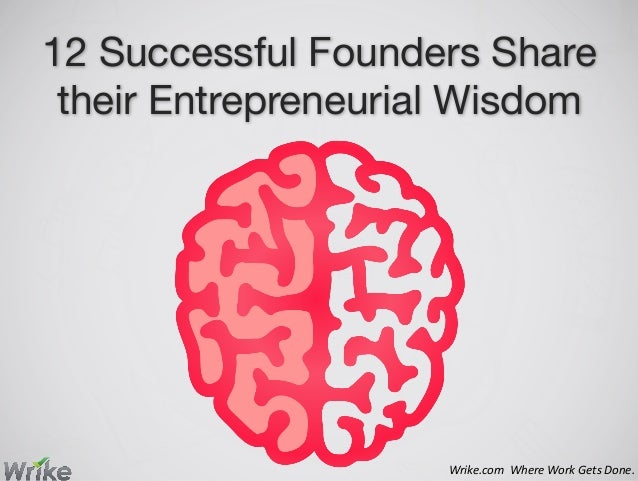 12 Successful Founders Share their Entrepreneurial Wisdom Wrike.com    Where  Work  Gets  Done.