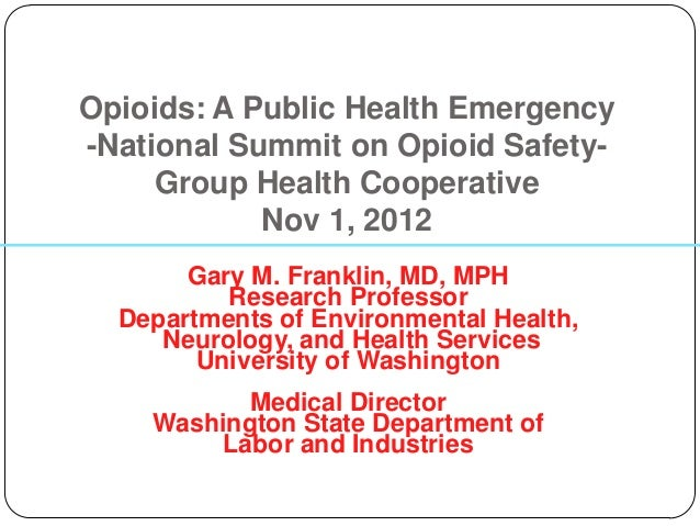 Opioids: A Public Health Emergency-National Summit on Opioid Safety-     Group Health Cooperative            Nov 1, 2012  ...