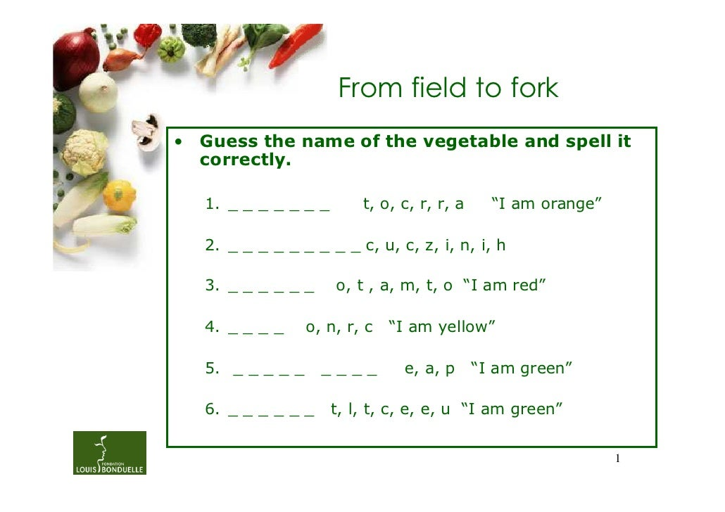 From field to fork• Guess the name of the vegetable and spell it  correctly.   1. _ _ _ _ _ _ _       t, o, c, r, r, a    ...