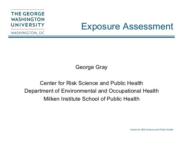 Center for Risk Science and Public Health Exposure Assessment George Gray Center for Risk Science and Public Health Depart...