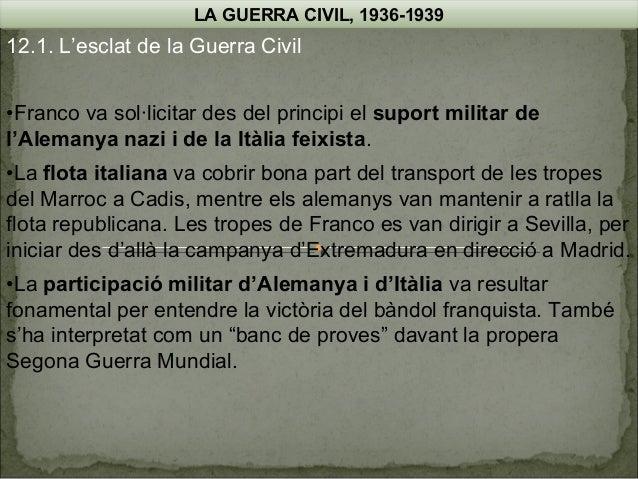 LA GUERRA CIVIL, 1936-1939  12.1. L'esclat de la Guerra Civil •Franco va sol·licitar des del principi el suport militar de...