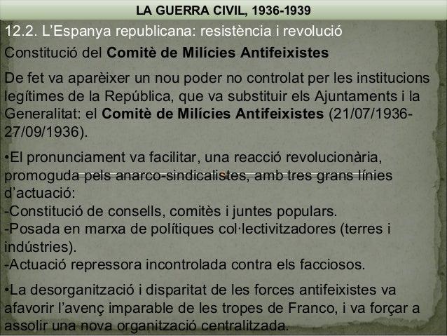 LA GUERRA CIVIL, 1936-1939  12.2. L'Espanya republicana: resistència i revolució Constitució del Comitè de Milícies Antife...