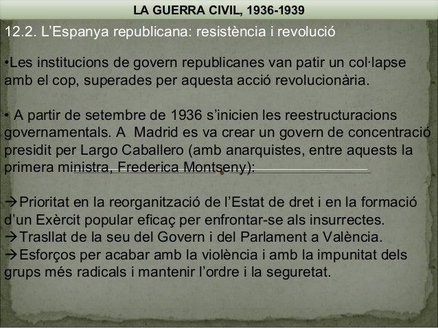 LA GUERRA CIVIL, 1936-1939  12.2. L'Espanya republicana: resistència i revolució •Les institucions de govern republicanes ...