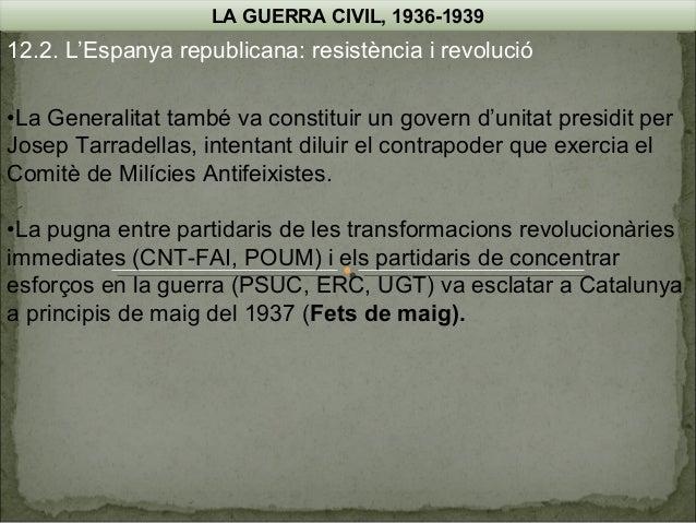 LA GUERRA CIVIL, 1936-1939  12.2. L'Espanya republicana: resistència i revolució •La Generalitat també va constituir un go...