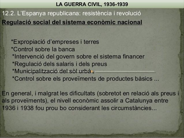 LA GUERRA CIVIL, 1936-1939  12.2. L'Espanya republicana: resistència i revolució Regulació social del sistema econòmic nac...