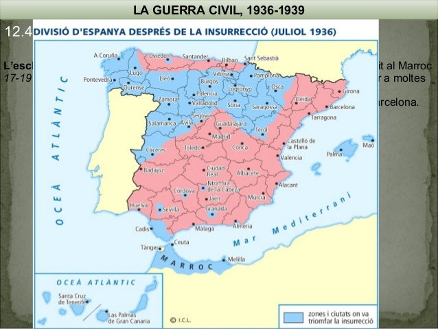 LA GUERRA CIVIL, 1936-1939  12.4. Les operacions militars L'esclat de la Guerra 17-19 de juliol de 1936  17 de juliol – A...