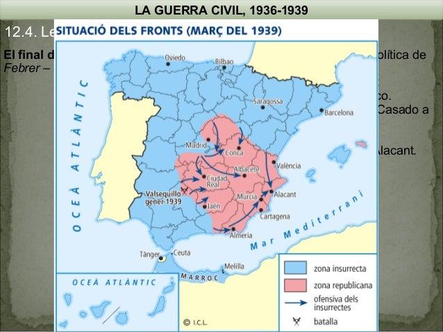 LA GUERRA CIVIL, 1936-1939  12.4. Les operacions militars El final de la guerra Febrer – Març del 39   Febrer de 1939 – M...