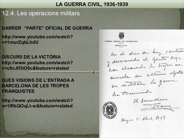 """LA GUERRA CIVIL, 1936-1939  12.4. Les operacions militars DARRER """"PARTE"""" OFICIAL DE GUERRA http://www.youtube.com/watch? v..."""