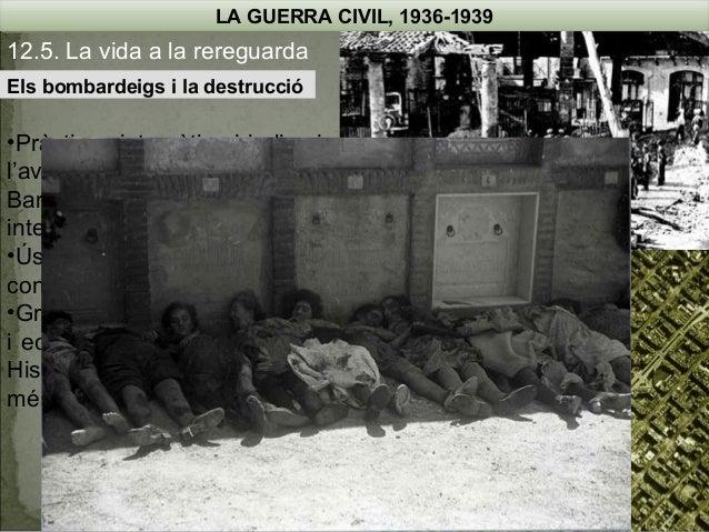 LA GUERRA CIVIL, 1936-1939  12.5. La vida a la rereguarda Els bombardeigs i la destrucció  •Pràctica sistemàtica i indiscr...