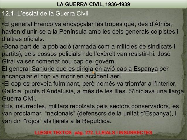 LA GUERRA CIVIL, 1936-1939  12.1. L'esclat de la Guerra Civil •El general Franco va encapçalar les tropes que, des d'Àfric...