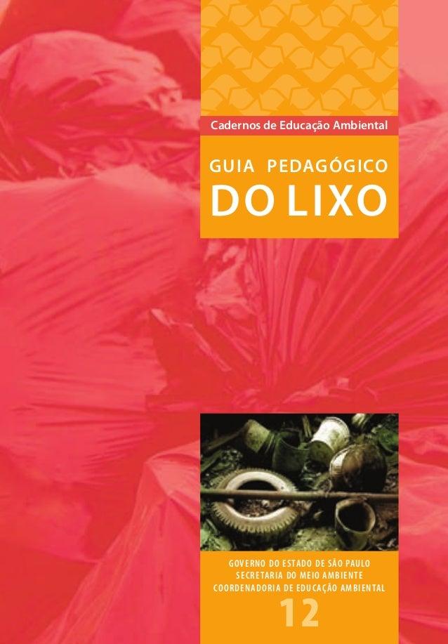 G U I A P E DAG Ó G I CO D O LIXO  Cadernos de Educação Ambiental  GUIA PEDAGÓGICO  DO LIXO  ISBN 978.85.62251-01-6  9  gu...
