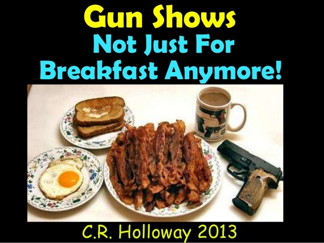 Not Just For Gun Shows C.R. Holloway 2013 Breakfast Anymore!