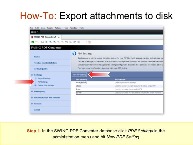 How-To: Export attachments to disk  Step 1. In the SWING PDF Converter database click PDF Settings in the administration m...