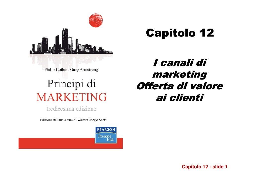 Capitolo 12   I canali di   marketingOfferta di valore    ai clienti         Capitolo 12 - slide 1