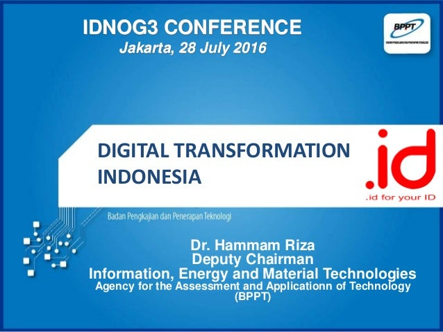 IDNOG3 CONFERENCE Jakarta, 28 July 2016 Dr. Hammam Riza Deputy Chairman Information, Energy and Material Technologies Agen...