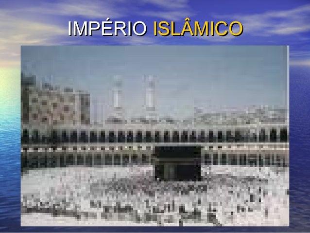 IMPÉRIOIMPÉRIO ISLÂMICOISLÂMICO