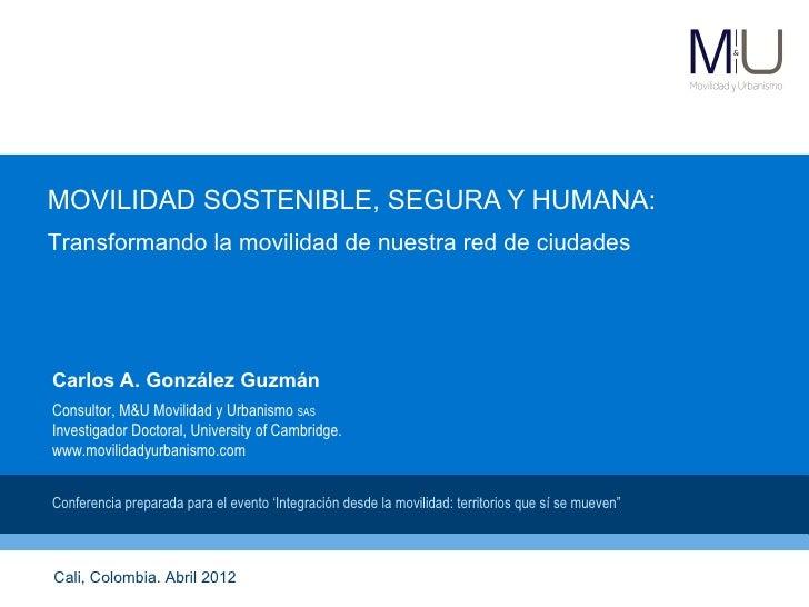 MOVILIDAD SOSTENIBLE, SEGURA Y HUMANA:Transformando la movilidad de nuestra red de ciudadesCarlos A. González GuzmánConsul...