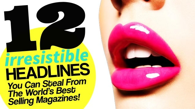 12 Irresistible Headlines From The World's Best Selling Magazines! #ContentMktg