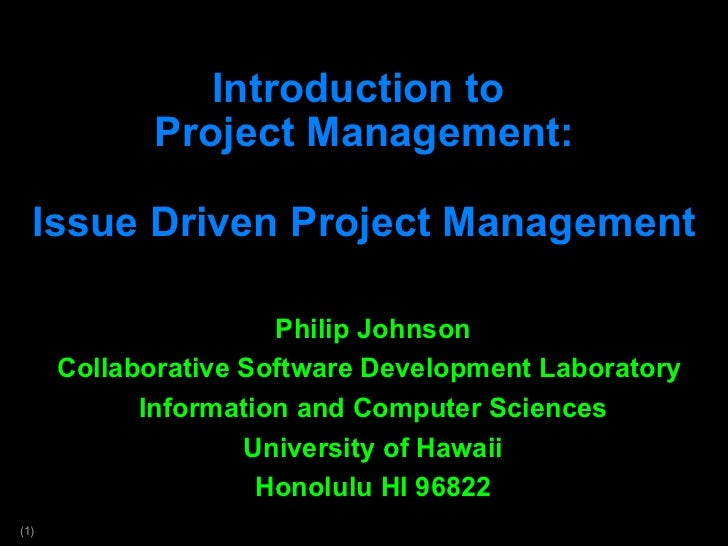 Introduction to  Project Management: Issue Driven Project Management Philip Johnson Collaborative Software Development Lab...