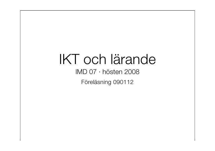 IKT och lärande   IMD 07 · hösten 2008    Föreläsning 090112