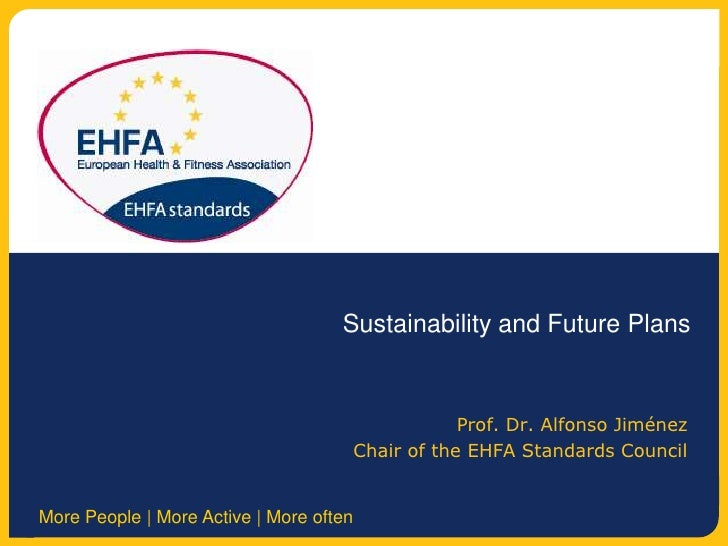 Sustainability and Future Plans<br />Prof. Dr. Alfonso Jiménez <br />Chair of the EHFA Standards Council <br />