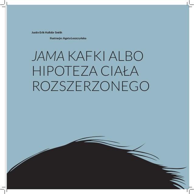 Justin Erik Halldór Smith               Ilustracje: Agata LeszczyńskaJama Kafki albohipoteza ciałarozszerzonego