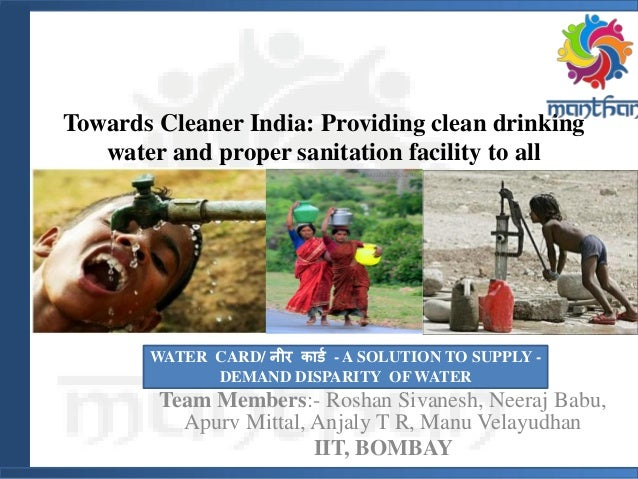 Towards Cleaner India: Providing clean drinking water and proper sanitation facility to all Team Members:- Roshan Sivanesh...