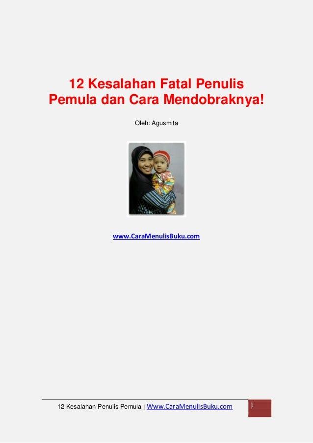 12 Kesalahan Fatal Penulis Pemula dan Cara Mendobraknya! Oleh: Agusmita  www.CaraMenulisBuku.com  12 Kesalahan Penulis Pem...