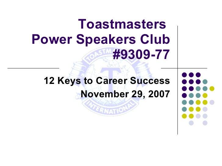 Toastmasters  Power Speakers Club #9309-77 12 Keys to Career Success November 29, 2007