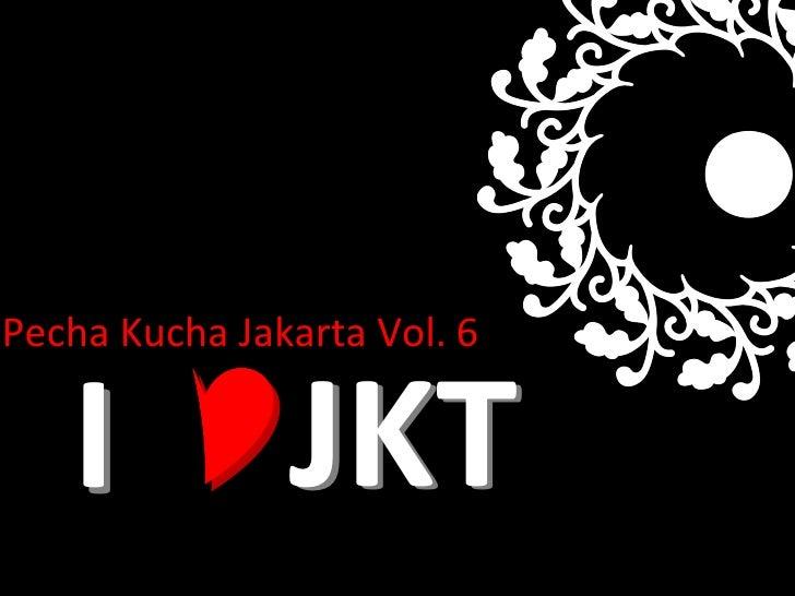 JKT I Pecha Kucha Jakarta Vol.  6 I JKT