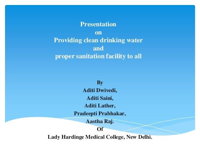 Presentation on Providing clean drinking water and proper sanitation facility to all By Aditi Dwivedi, Aditi Saini, Aditi ...