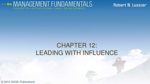 CHAPTER 12: LEADING WITH INFLUENCE CH 12 © 2015 SAGE Publications