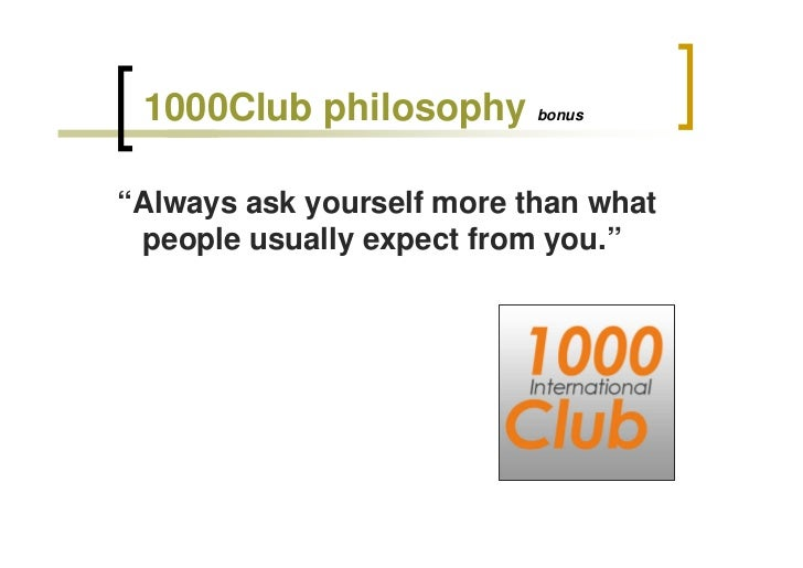 "1000Club philosophy       bonus     ""Always ask yourself more than what  people usually expect from you."""