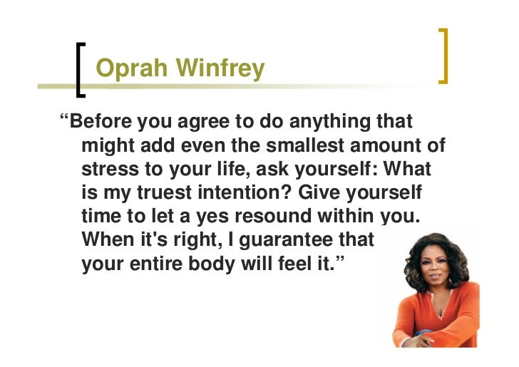 """Oprah Winfrey  """"Before you agree to do anything that   might add even the smallest amount of   stress to your life, ask yo..."""