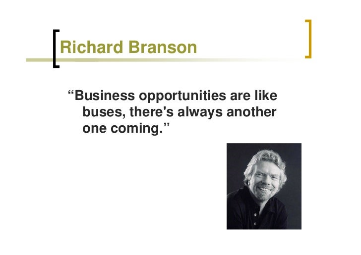 "Richard Branson  ""Business opportunities are like   buses, there's always another   one coming."""