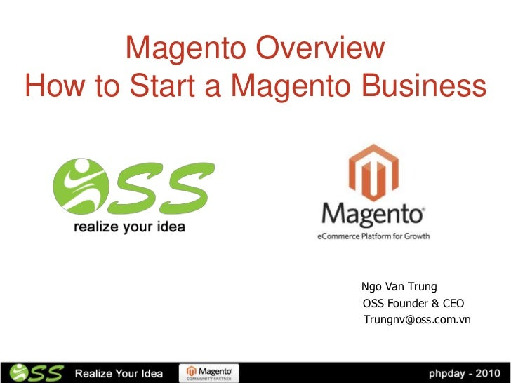 Magento OverviewHow to Start a Magento Business                      Ngo Van Trung                      OSS Founder & CEO ...