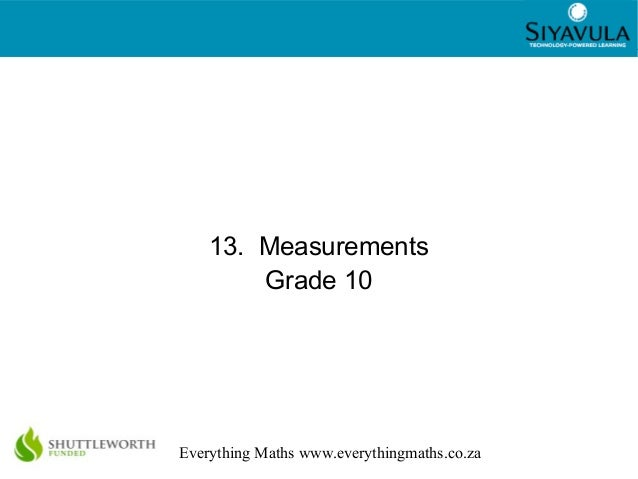 1 Everything Maths www.everythingmaths.co.za 13. Measurements Grade 10