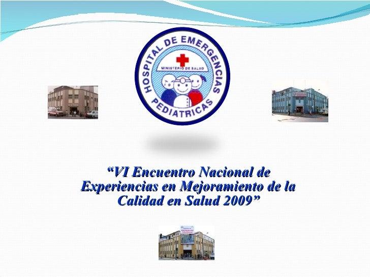 """"""" VI Encuentro Nacional de Experiencias en Mejoramiento de la Calidad en Salud 2009"""""""