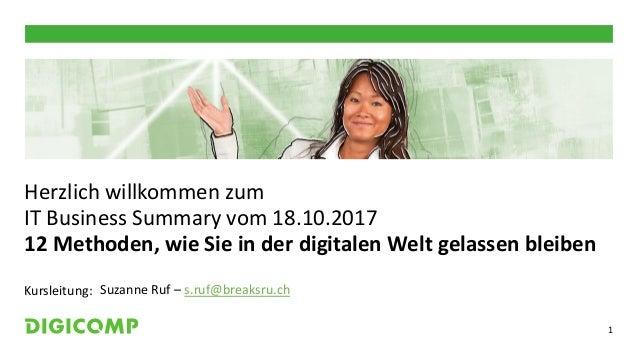 Kursleitung: 1 Herzlich willkommen zum IT Business Summary vom 18.10.2017 12 Methoden, wie Sie in der digitalen Welt gelas...