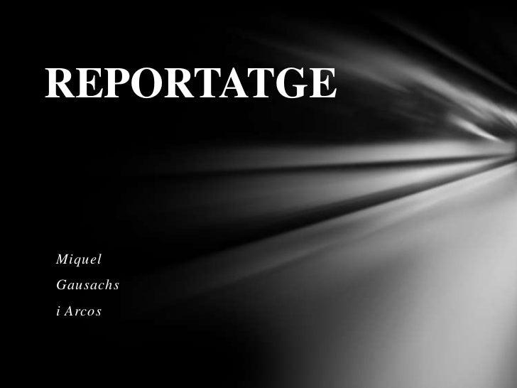 REPORTATGE<br />Miquel<br />Gausachs<br />i Arcos<br />