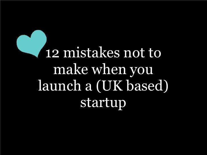 12 mistakes not to   make when you launch a (UK based)       startup