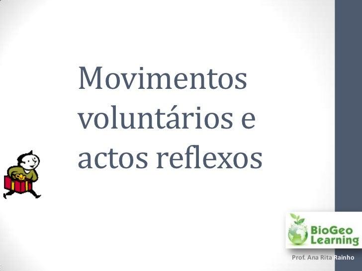 Movimentosvoluntários eactos reflexos                 Prof. Ana Rita Rainho