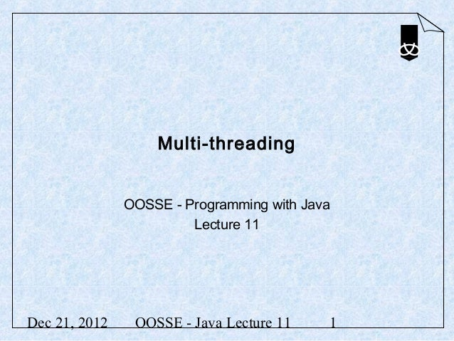 Multi-threading               OOSSE - Programming with Java                        Lecture 11Dec 21, 2012    OOSSE - Java ...