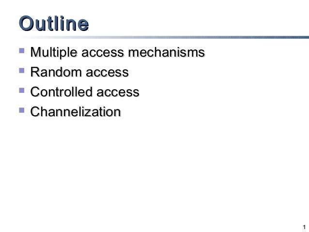Outline   Multiple access mechanisms   Random access   Controlled access   Channelization                             ...